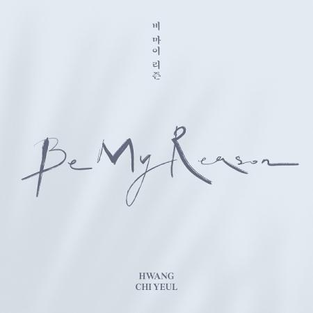 HWANG CHI YEUL-BE MY REASON